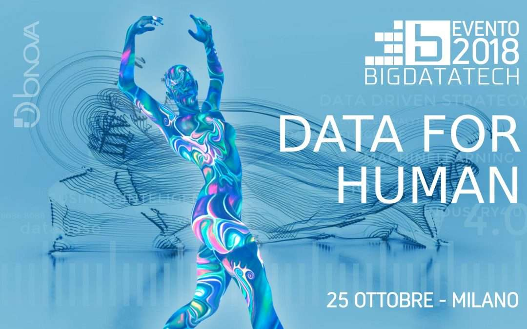 EVENTO BIGDATATECH 2018 – Data for Human – 25 Ottobre, Milano