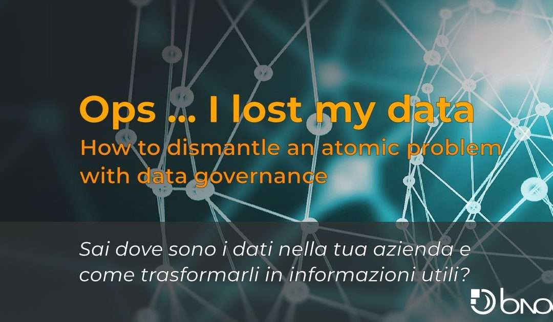 """Ops … I lost my data"". How to dismantle an atomic problem with data governance"